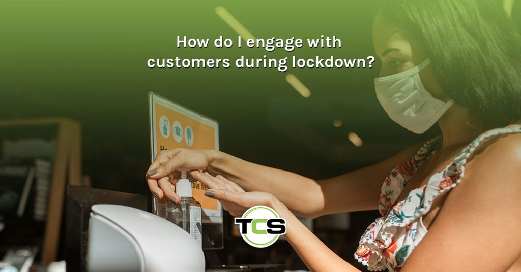 How do I engage with customers during lockdown?